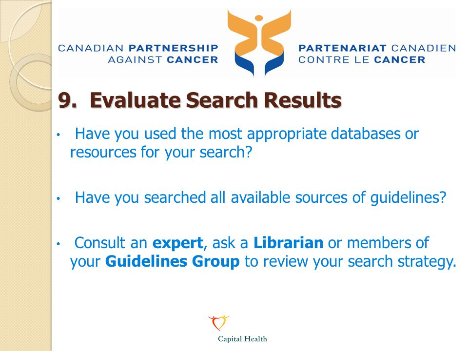 9. Evaluate Search Results Have you used the most appropriate databases or resources for your search? Have you searched all available sources of guide