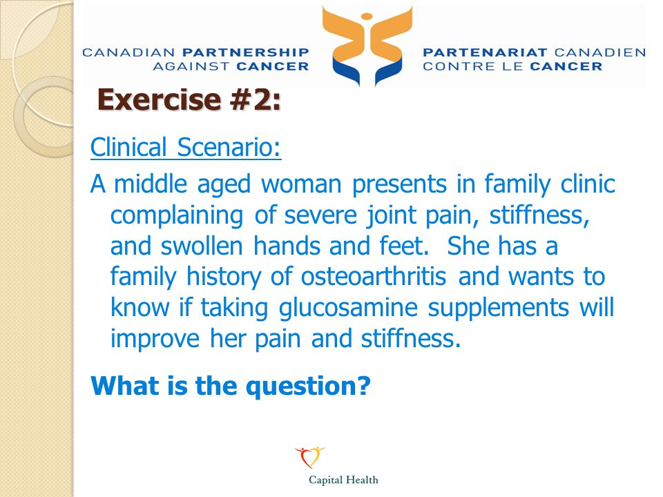 Exercise #2: Clinical Scenario: A middle aged woman presents in family clinic complaining of severe joint pain, stiffness, and swollen hands and feet.