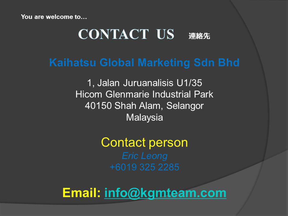 Kaihatsu Global Marketing Sdn Bhd 1, Jalan Juruanalisis U1/35 Hicom Glenmarie Industrial Park 40150 Shah Alam, Selangor Malaysia Contact person Eric Leong +6019 325 2285 Email: info@kgmteam.cominfo@kgmteam.com You are welcome to…