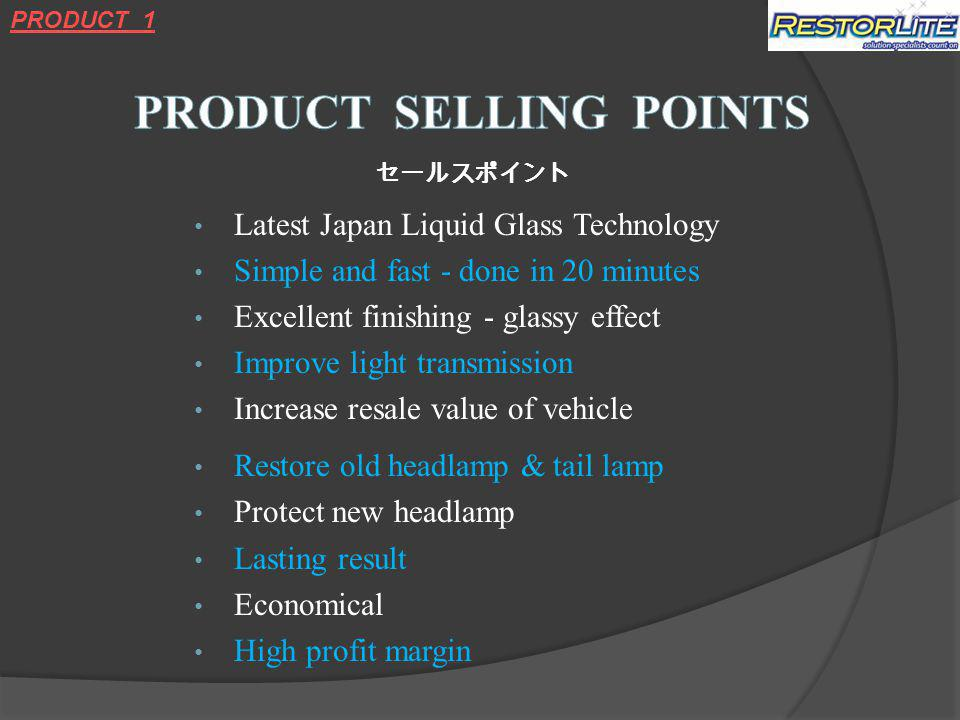 Latest Japan Liquid Glass Technology Simple and fast - done in 20 minutes Excellent finishing - glassy effect Improve light transmission Increase resale value of vehicle Restore old headlamp & tail lamp Protect new headlamp Lasting result Economical High profit margin PRODUCT 1