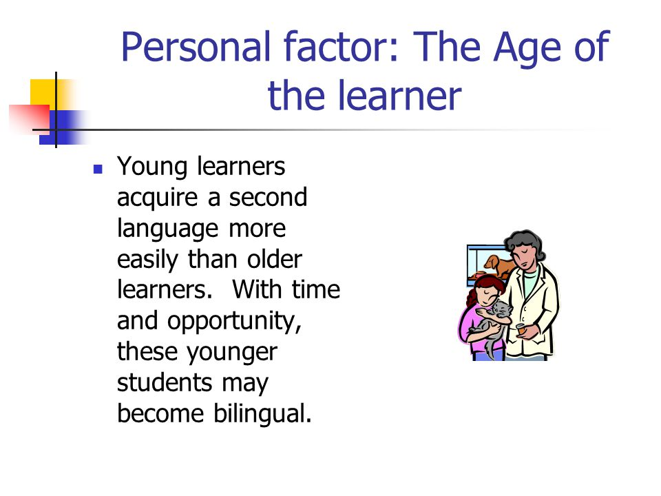 Personal factor: Motivation Younger students study English to achieve their career goals.