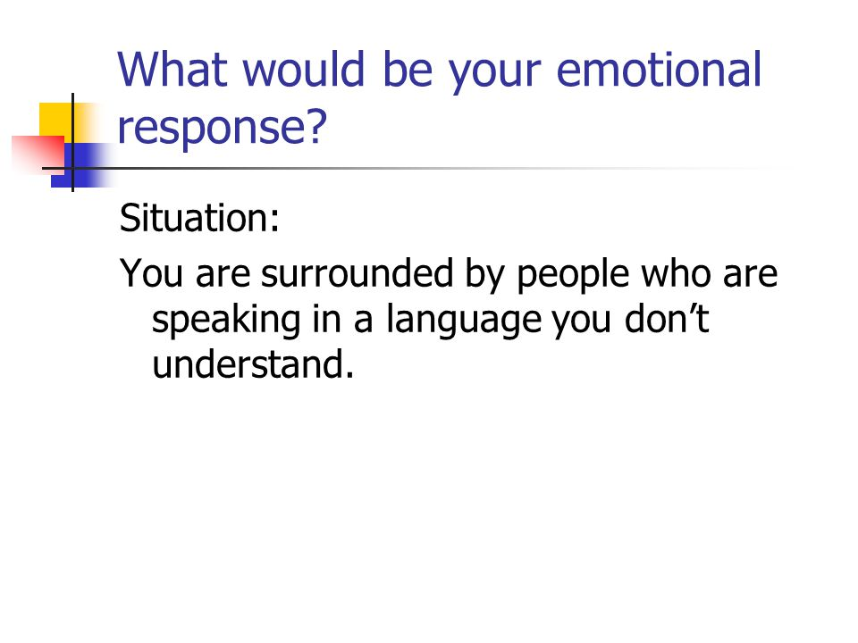 What would be your emotional response.