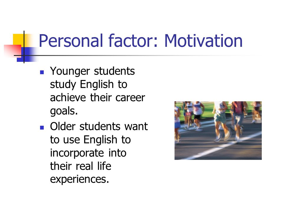Consider the learner's background Know the learner --Personal factors