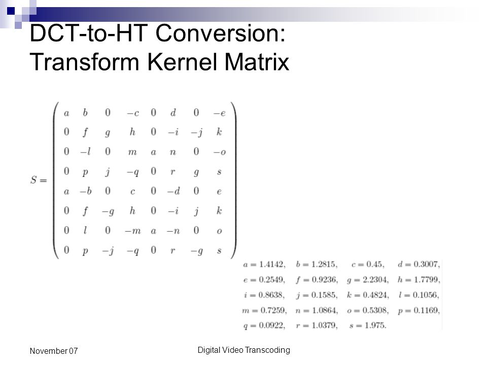 Digital Video Transcoding November 07 DCT-to-HT Conversion: Transform Kernel Matrix
