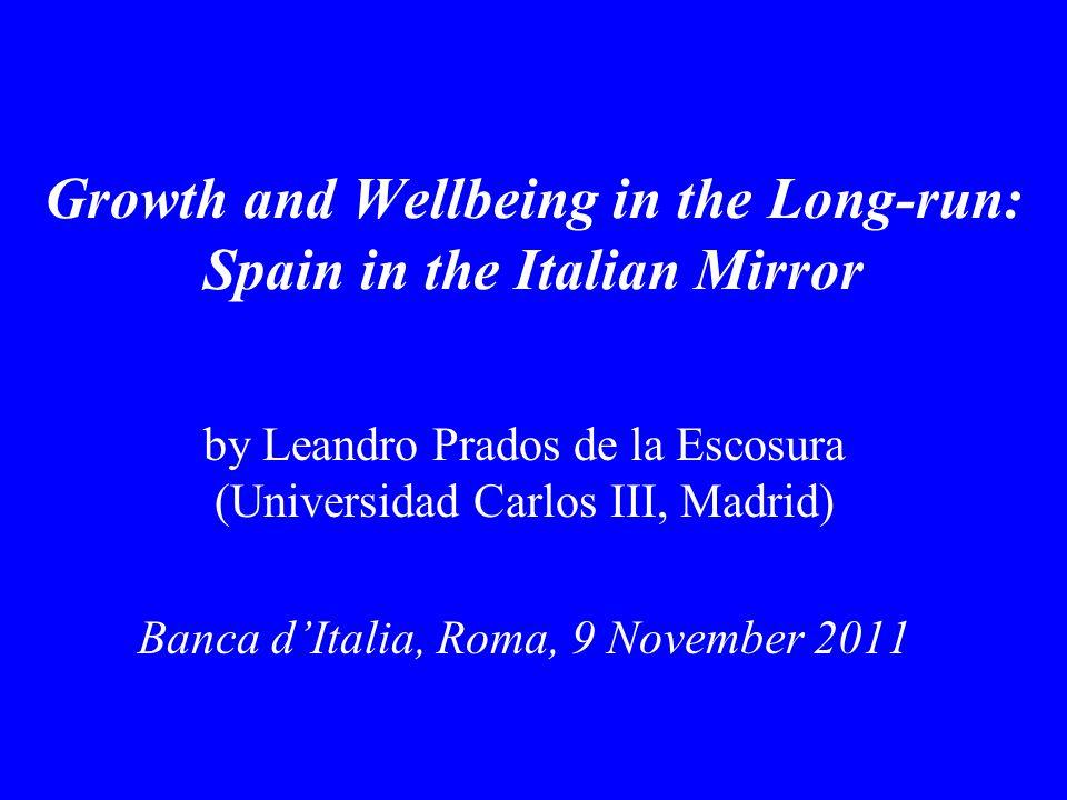 Growth and Wellbeing in the Long-run: Spain in the Italian Mirror by Leandro Prados de la Escosura (Universidad Carlos III, Madrid) Banca d'Italia, Roma, 9 November 2011