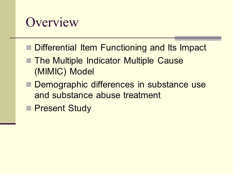 Differential Item Functioning DIF: Two groups differ in their likelihood of endorsing an item after controlling for differences on the measured construct.