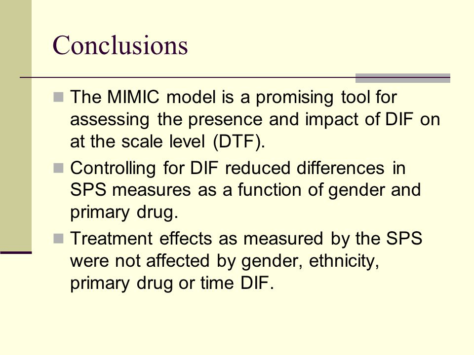 Conclusions The MIMIC model is a promising tool for assessing the presence and impact of DIF on at the scale level (DTF).