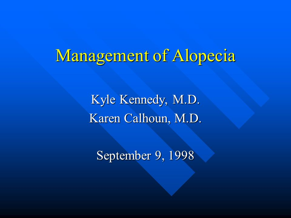 Management of Alopecia Kyle Kennedy, M.D. Karen Calhoun, M.D. September 9, 1998