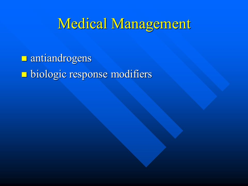 Medical Management n antiandrogens n biologic response modifiers
