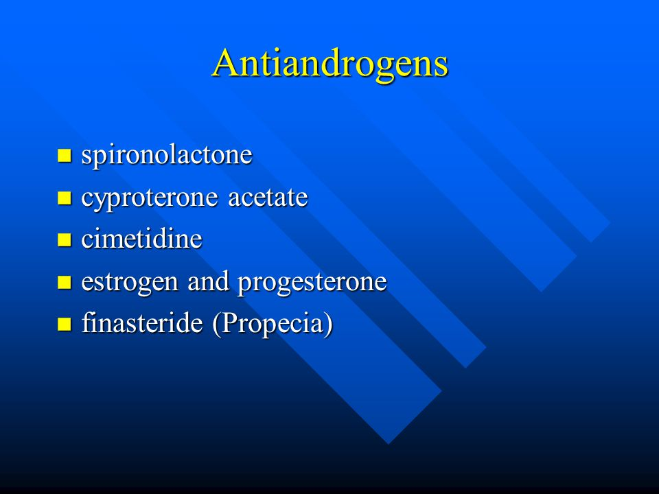 Antiandrogens n spironolactone n cyproterone acetate n cimetidine n estrogen and progesterone n finasteride (Propecia)
