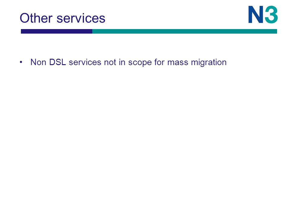 Other services Non DSL services not in scope for mass migration