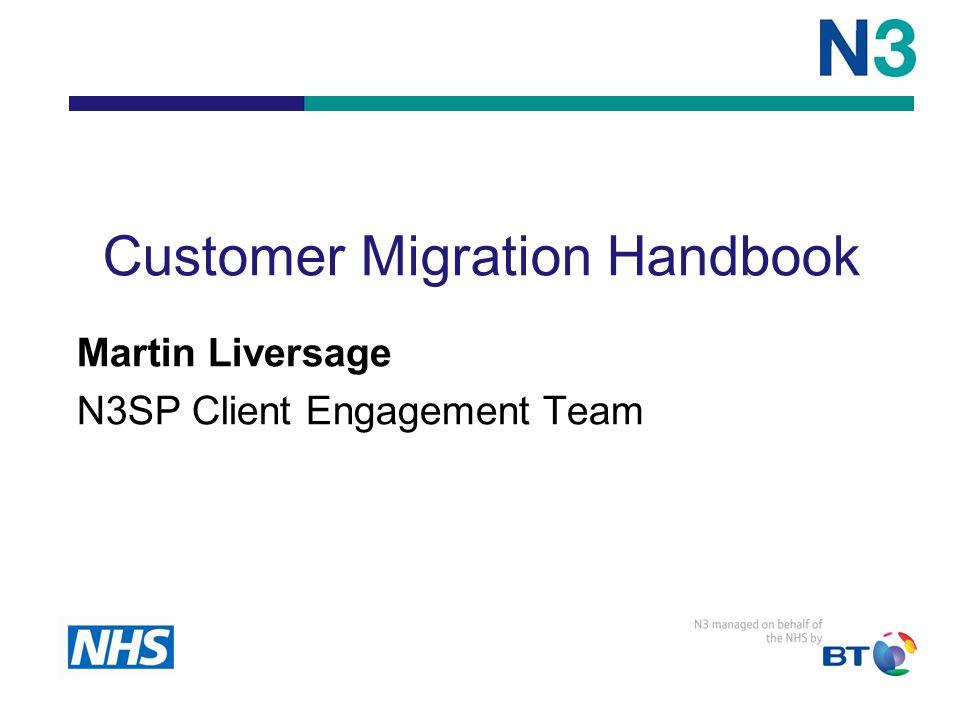 Customer Migration Handbook Martin Liversage N3SP Client Engagement Team