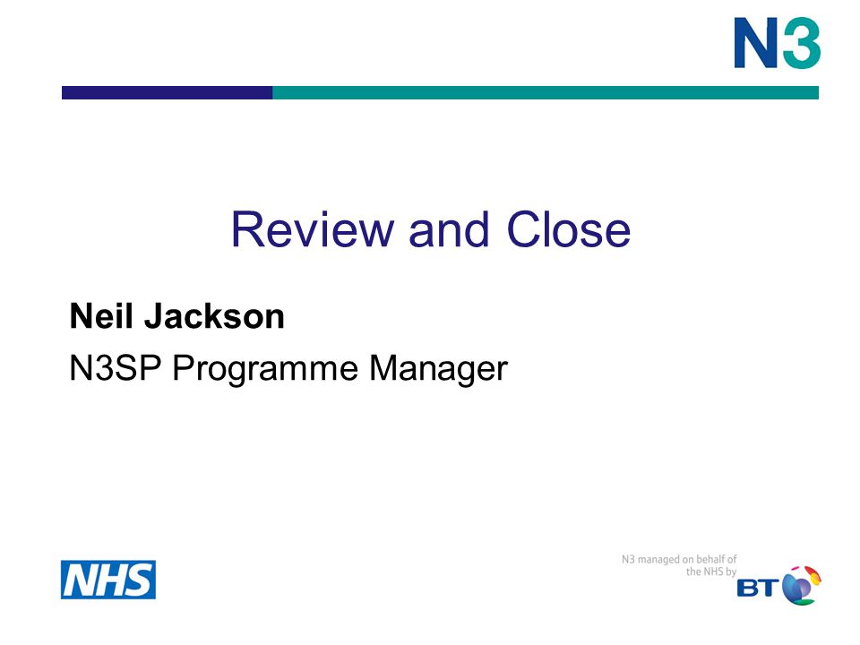 Review and Close Neil Jackson N3SP Programme Manager