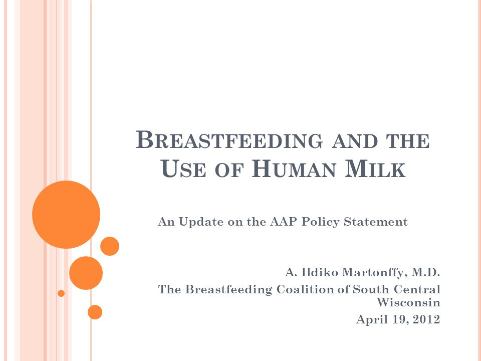 B REASTFEEDING AND THE U SE OF H UMAN M ILK An Update on the AAP Policy Statement A.
