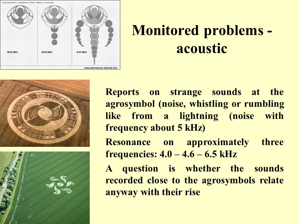 Monitored problems - acoustic Reports on strange sounds at the agrosymbol (noise, whistling or rumbling like from a lightning (noise with frequency about 5 kHz) Resonance on approximately three frequencies: 4.0 – 4.6 – 6.5 kHz A question is whether the sounds recorded close to the agrosymbols relate anyway with their rise
