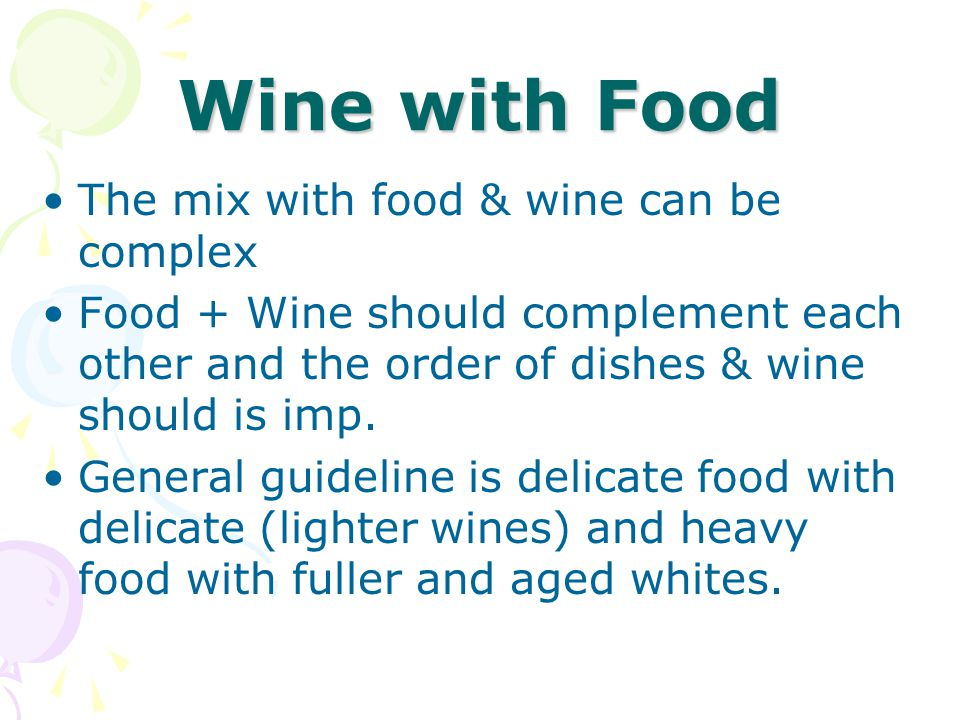 Wine with Food The mix with food & wine can be complex Food + Wine should complement each other and the order of dishes & wine should is imp. General