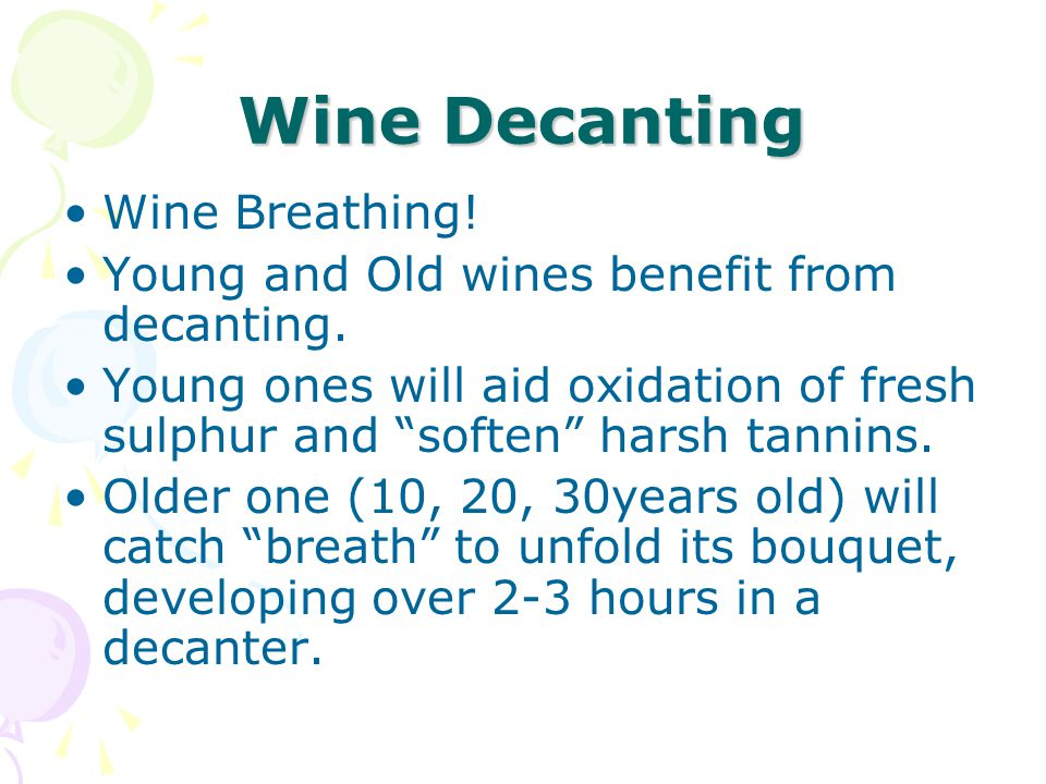 """Wine Decanting Wine Breathing! Young and Old wines benefit from decanting. Young ones will aid oxidation of fresh sulphur and """"soften"""" harsh tannins."""