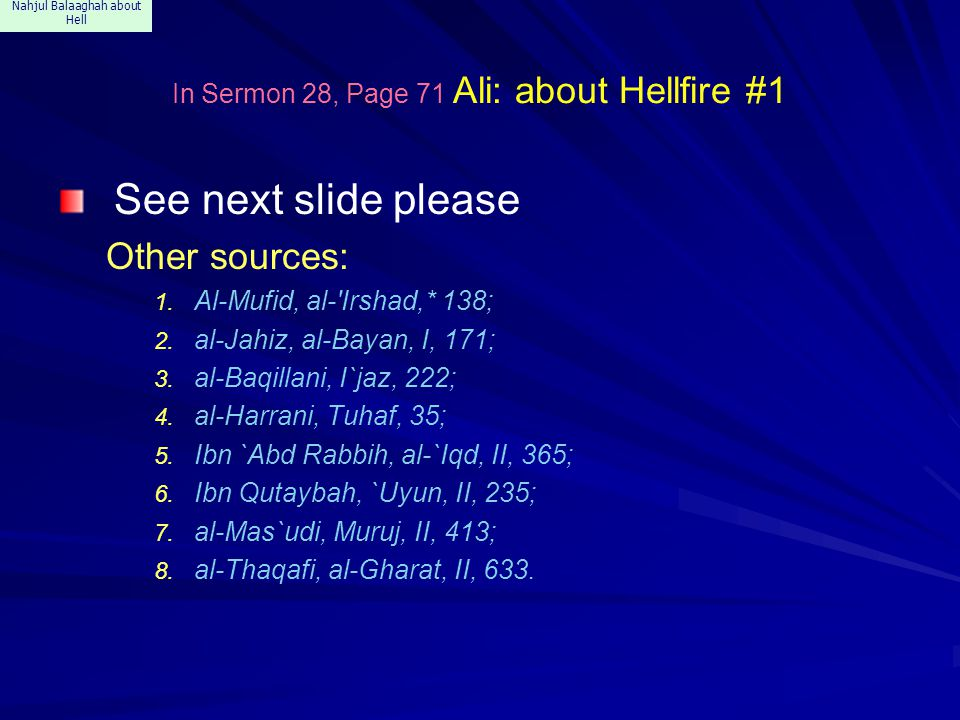 Nahjul Balaaghah about Hell In Sermon 28, Page 71 Ali: about Hellfire #1 See next slide please Other sources: 1. Al-Mufid, al-'Irshad,* 138; 2. al-Jah