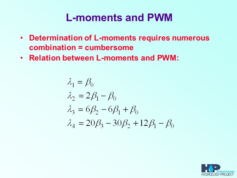L-moments and PWM Determination of L-moments requires numerous combination = cumbersome Relation between L-moments and PWM: