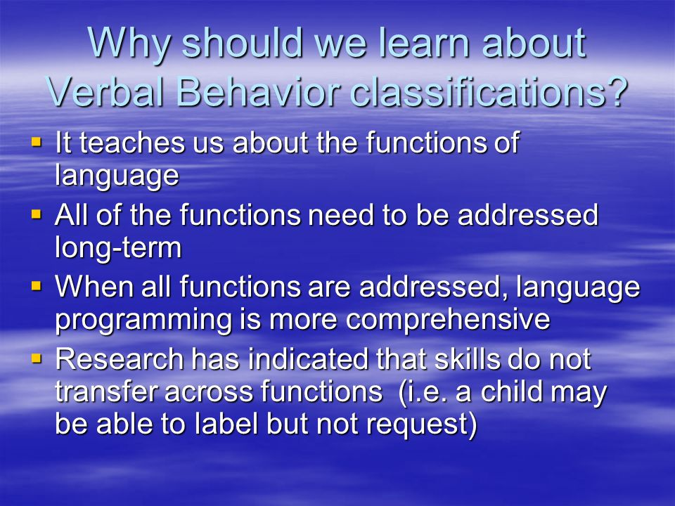 Why should we learn about Verbal Behavior classifications.