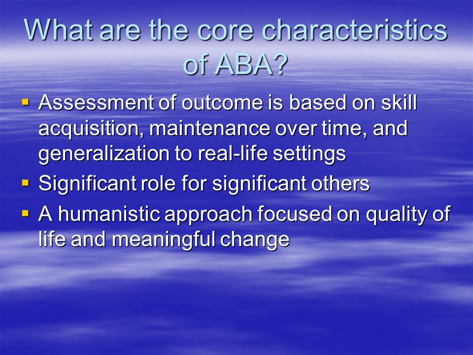 What are the core characteristics of ABA.