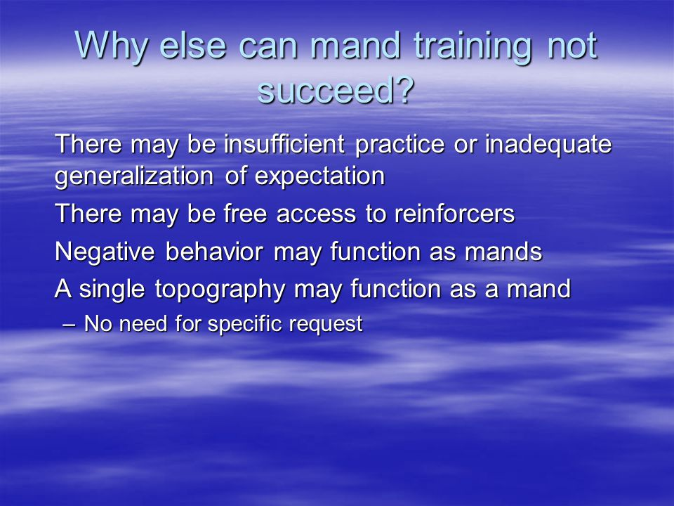 Why else can mand training not succeed.