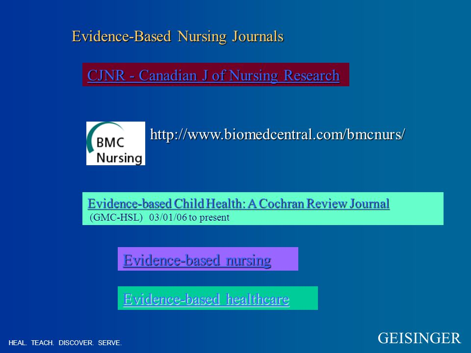 CJNR - Canadian J of Nursing Research CJNR - Canadian J of Nursing Research Evidence-Based Nursing Journals http://www.biomedcentral.com/bmcnurs/ Evidence-based Child Health: A Cochran Review Journal Evidence-based Child Health: A Cochran Review Journal Evidence-based Child Health: A Cochran Review Journal Evidence-based Child Health: A Cochran Review Journal (GMC-HSL) 03/01/06 to present Evidence-based nursing Evidence-based nursing Evidence-based healthcare Evidence-based healthcare HEAL.
