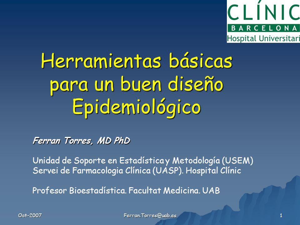 Oct-2007 Ferran.Torres@uab.es 1 Ferran Torres, MD PhD Unidad de Soporte en Estadística y Metodología (USEM) Servei de Farmacologia Clínica (UASP).