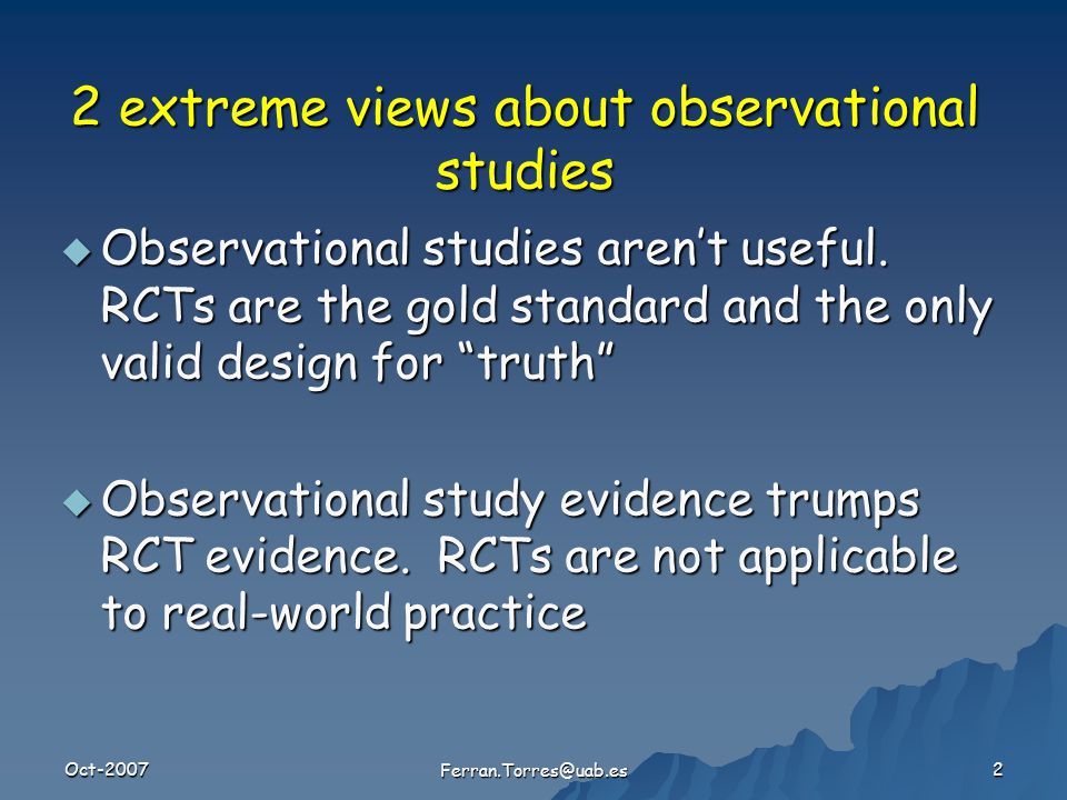 Oct-2007 Ferran.Torres@uab.es 2 2 extreme views about observational studies  Observational studies aren't useful.