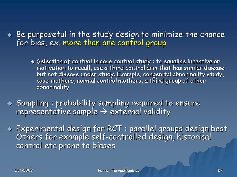 Oct-2007 Ferran.Torres@uab.es 27  Be purposeful in the study design to minimize the chance for bias, ex.