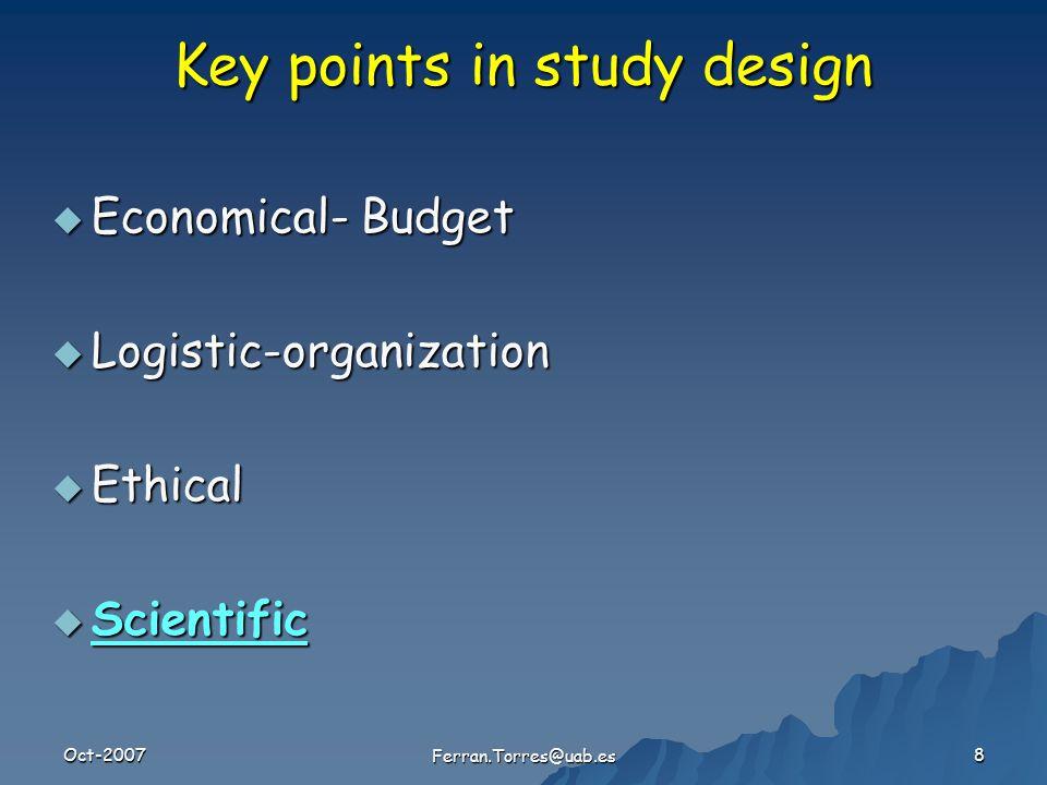 Oct-2007 Ferran.Torres@uab.es 8 Key points in study design  Economical- Budget  Logistic-organization  Ethical  Scientific