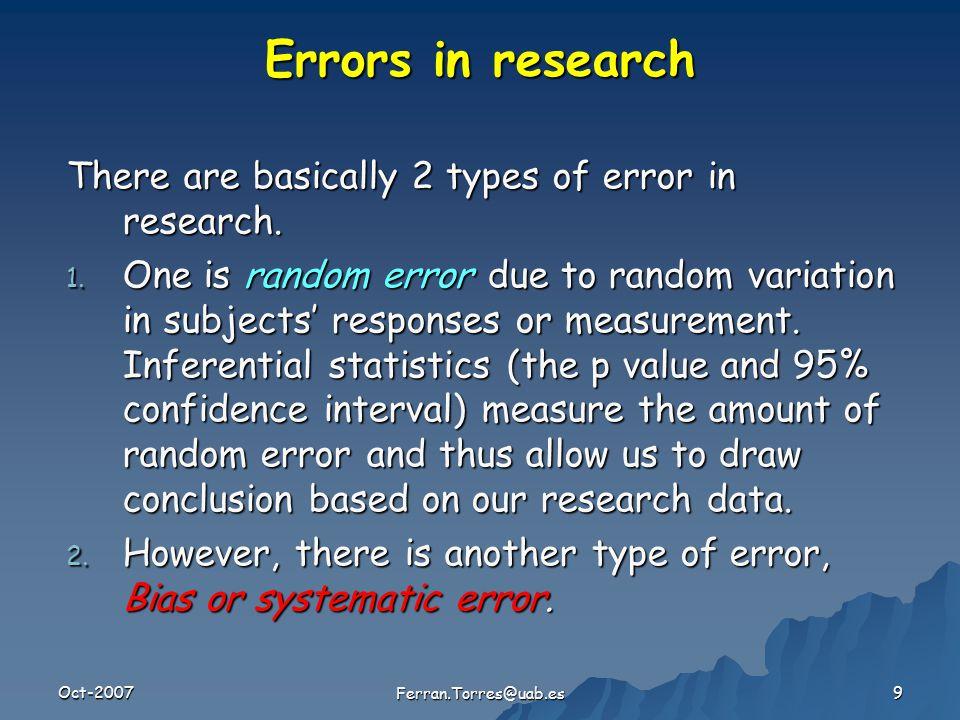 Oct-2007 Ferran.Torres@uab.es 9 Errors in research There are basically 2 types of error in research.