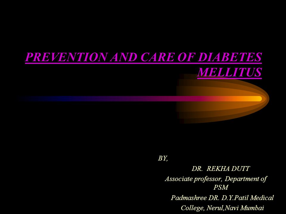PREVENTION AND CARE OF DIABETES MELLITUS BY, DR.