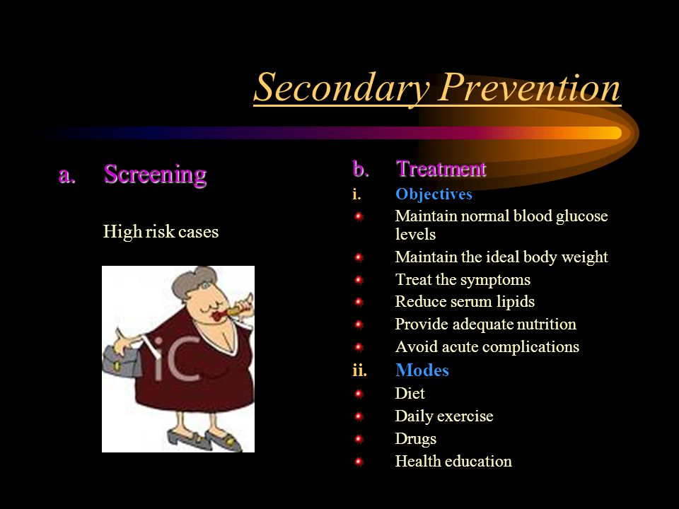 Secondary Prevention a.Screening High risk cases b.