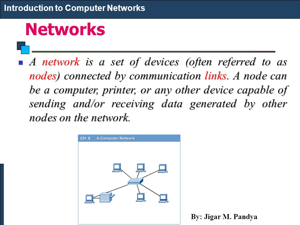 Networks A network is a set of devices (often referred to as nodes) connected by communication links. A node can be a computer, printer, or any other