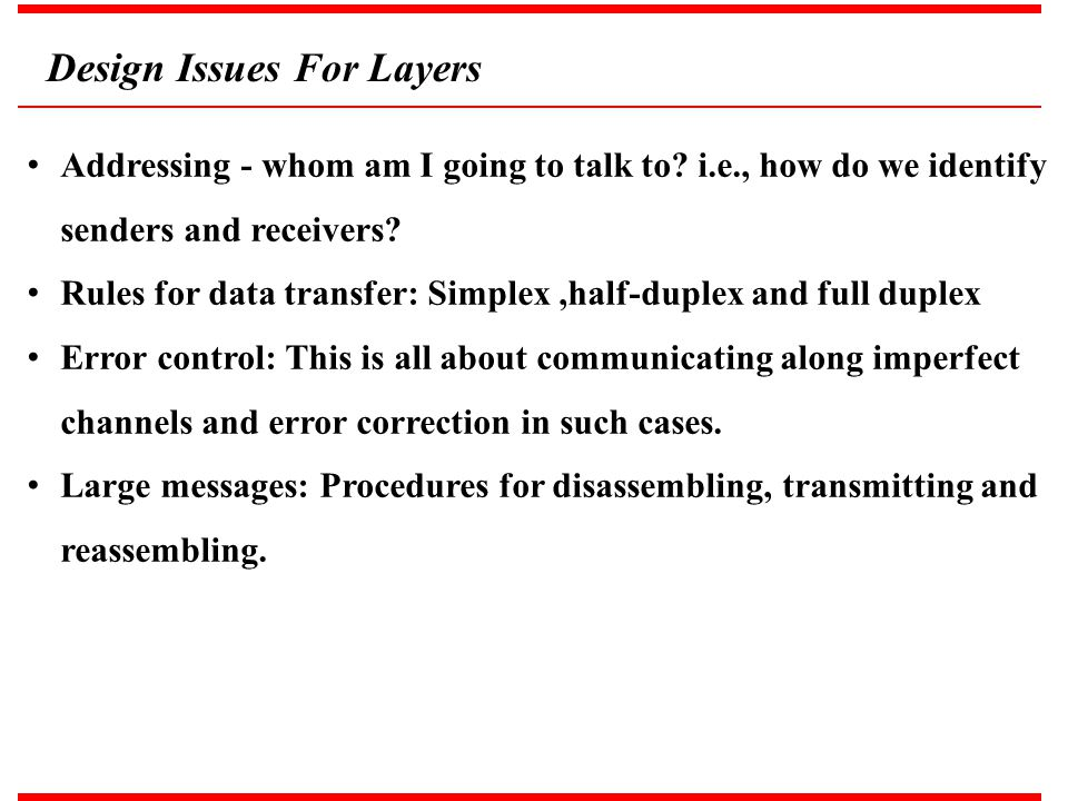 Addressing - whom am I going to talk to? i.e., how do we identify senders and receivers? Rules for data transfer: Simplex,half-duplex and full duplex