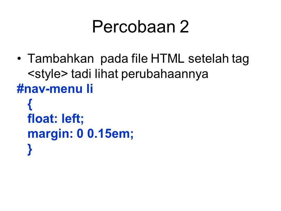 Percobaan 2 Tambahkan pada file HTML setelah tag tadi lihat perubahaannya #nav-menu li { float: left; margin: 0 0.15em; }
