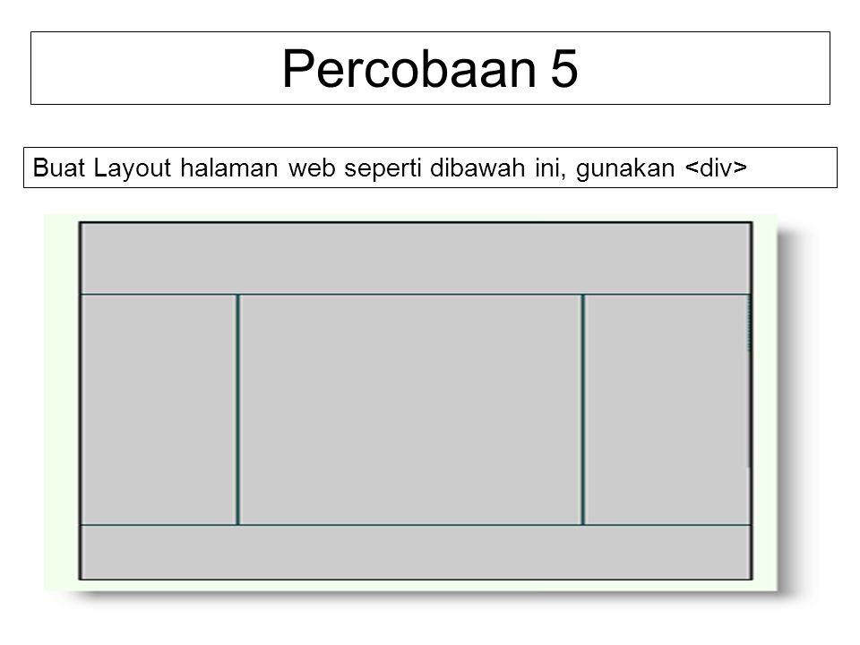 Percobaan 5 Buat Layout halaman web seperti dibawah ini, gunakan