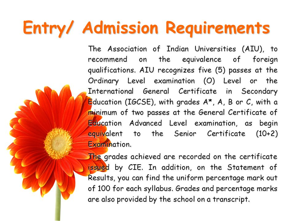 Entry/ Admission Requirements The Association of Indian Universities (AIU), to recommend on the equivalence of foreign qualifications.