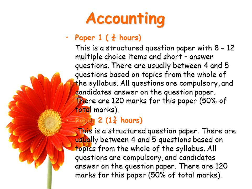 Accounting Paper 1 ( ¾ hours)Paper 1 ( ¾ hours) This is a structured question paper with 8 – 12 multiple choice items and short – answer questions.