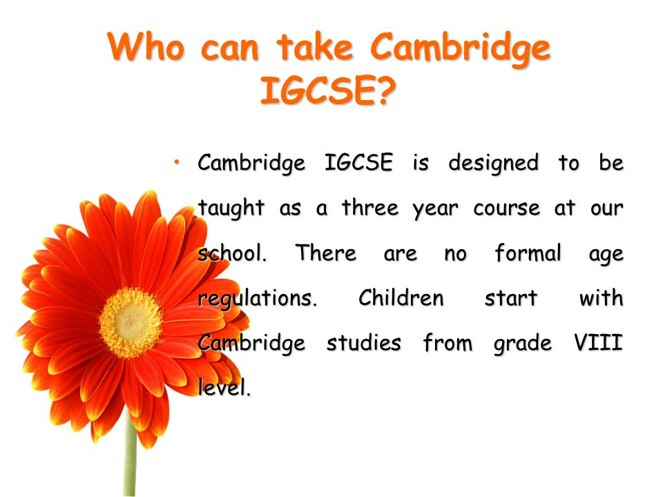 Examination information Cambridge IGCSE courses take two years to complete and exams are taken at the end of that period.Cambridge IGCSE courses take two years to complete and exams are taken at the end of that period.