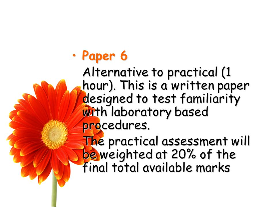Paper 6Paper 6 Alternative to practical (1 hour).