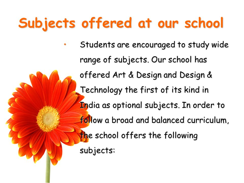 Subjects offered at our school S.No Science Stream 1 English as I Language (0500) 2 French (0520)/ Hindi (0549) 3 Mathematics (0580) 4 Physics (0625)/ Accounting (0452) 5 Chemistry (0620)/ Economics 6 Biology (0610)/ Business Studies (0450) 7 Environmental Management (0680) 8 Information Technology (0417)/ Art and Design (0400)/ Design and Technology (0445)