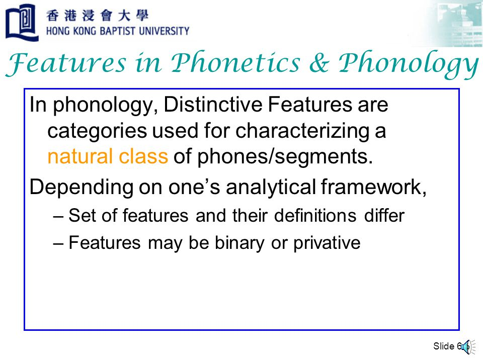 By asking those questions earlier, we arrive at a description of a phone that has the following features: +consonantal -labial +coronal -nasal -stop +lateral +sonorant +voice +retroflex = [  ] Features in Phonetics & Phonology Slide 5