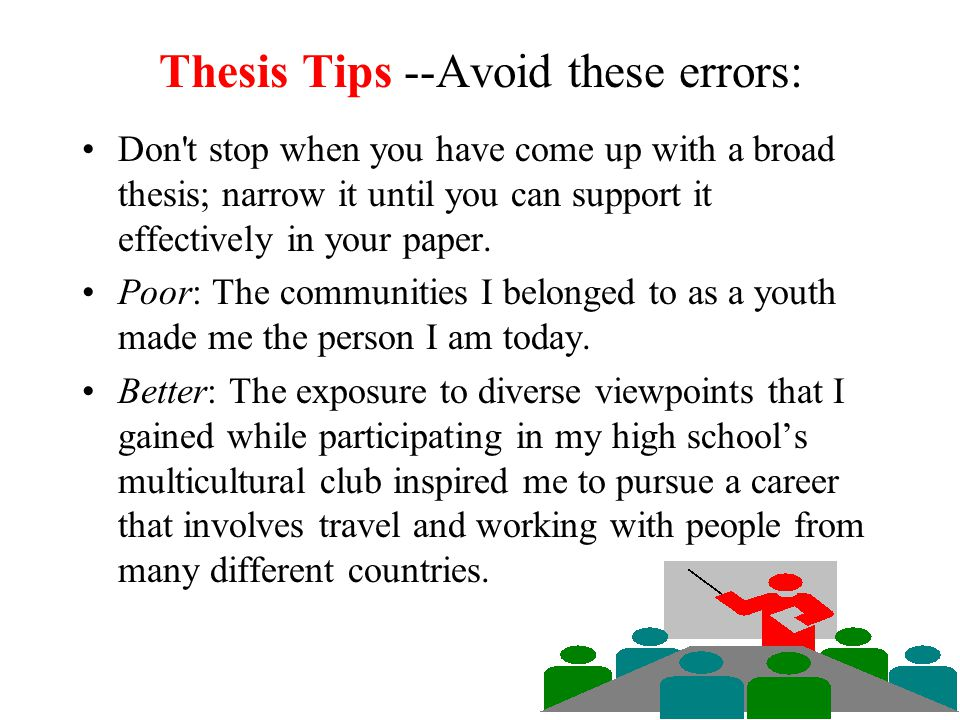Thesis Tips --Avoid these errors: Don't announce the topic; state a position related to the topic.