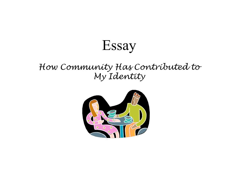Essay How Community Has Contributed to My Identity