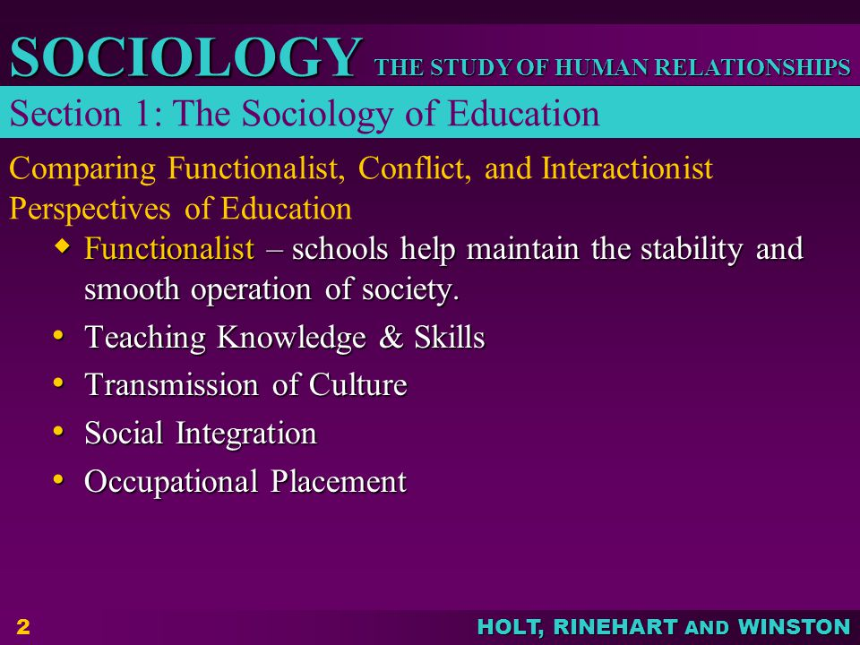 THE STUDY OF HUMAN RELATIONSHIPS SOCIOLOGY HOLT, RINEHART AND WINSTON Conflict Perspective The educational system serves to limit the potential of certain people and groups to gain power and social rewards.