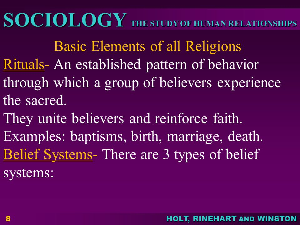 THE STUDY OF HUMAN RELATIONSHIPS SOCIOLOGY HOLT, RINEHART AND WINSTON 8 Basic Elements of all Religions Rituals- An established pattern of behavior th