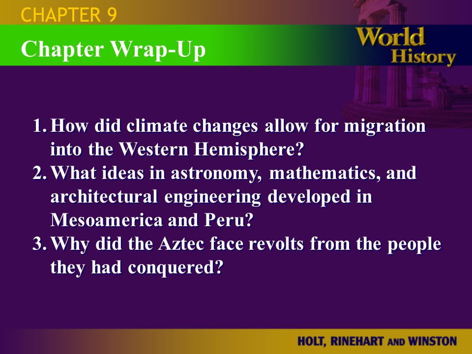 Chapter Wrap-Up 1.How did climate changes allow for migration into the Western Hemisphere? 2.What ideas in astronomy, mathematics, and architectural e