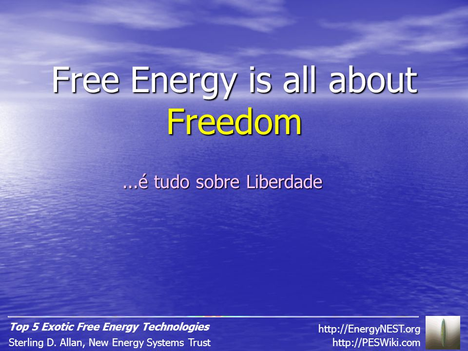 Free Energy is all about Freedom http://PESWiki.comSterling D.